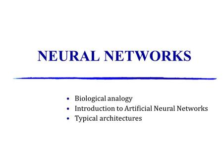 NEURAL NETWORKS Biological analogy