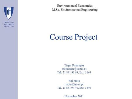Course Project Tiago Domingos Tel: 21 841 91 63, Ext. 3163 Rui Mota Tel. 21 841 94 40, Ext. 3440 November 2011 Environmental.
