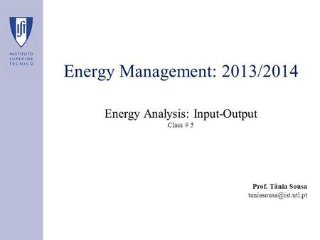Energy Management: 2013/2014 Energy Analysis: Input-Output Class # 5 Prof. Tânia Sousa