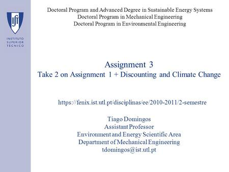 Assignment 3 Take 2 on Assignment 1 + Discounting and Climate Change Tiago Domingos Assistant Professor Environment and Energy Scientific Area Department.