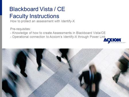 Blackboard Vista / CE Faculty Instructions How to protect an assessment with Identify-X Pre-requisites: - Knowledge of how to create Assessments in Blackboard.
