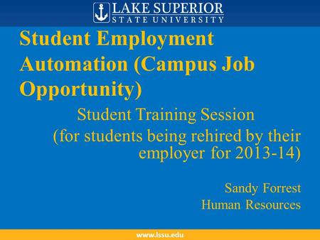 Student Employment Automation (Campus Job Opportunity) Student Training Session (for students being rehired by their employer for 2013-14) Sandy Forrest.
