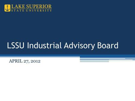 LSSU Industrial Advisory Board APRIL 27, 2012. Nathan Callaghan.