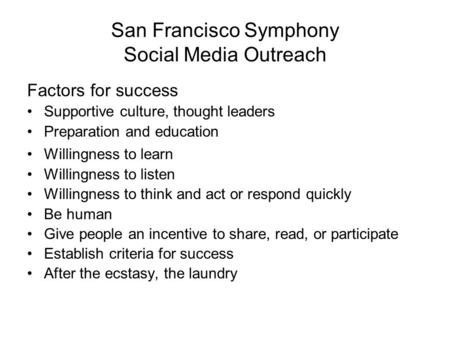 San Francisco Symphony Social Media Outreach Factors for success Supportive culture, thought leaders Preparation and education Willingness to learn Willingness.