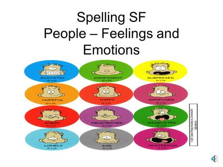 Spelling SF People – Feelings and Emotions Some little children are afraid of the dark.
