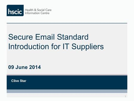 Secure Email Standard Introduction for IT Suppliers 09 June 2014 Clive Star 1.