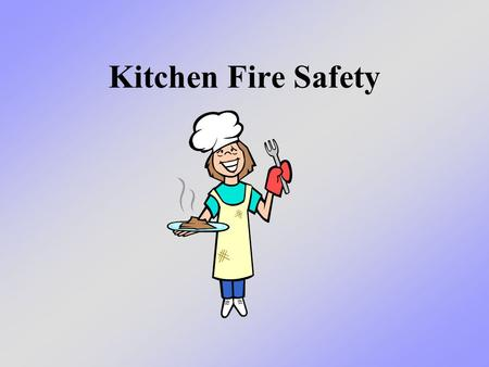Kitchen Fire Safety. What we will learn today We will learn about kitchen fire safety. – Cooking is the number one cause of fires and fire related deaths.