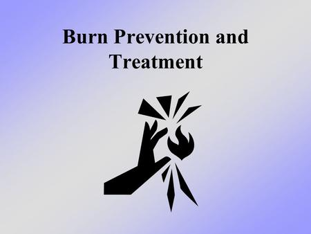 Burn Prevention and Treatment. What we will learn today We will learn about the different types of burns, the three degrees of burns, and how you can.