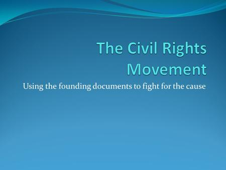 Using the founding documents to fight for the cause.