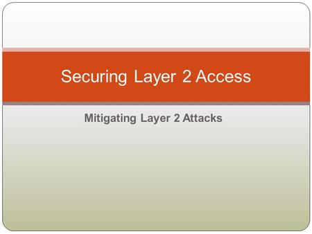 Mitigating Layer 2 Attacks Securing Layer 2 Access.