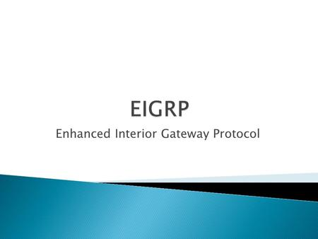 Enhanced Interior Gateway Protocol. OSPFEIGRP Supports CIDR and VLSM, rapid convergence, partial updates, neighbour discovery Supports CIDR and VLSM,