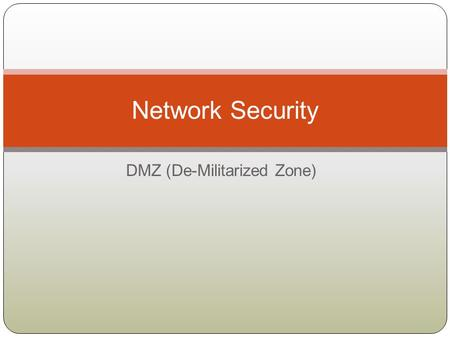 DMZ (De-Militarized Zone) Network Security. Privilege levels in Cisco routers  Cisco IOS offers 16 privilege levels ◦ User Exec mode: Level 1 ◦ Privilege.