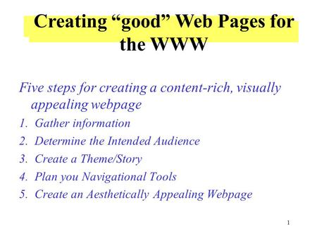 1 Design a Web Page Five steps for creating a content-rich, visually appealing webpage 1. Gather information 2. Determine the Intended Audience 3. Create.