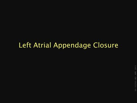 SH-102103- AD- APR 2013 Left Atrial Appendage Closure.