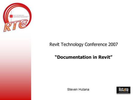 "Revit Technology Conference 2007 ""Documentation in Revit"" Steven Hutana."