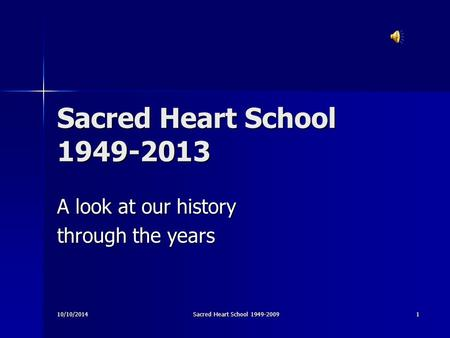 10/10/2014Sacred Heart School 1949-20091 Sacred Heart School 1949-2013 A look at our history through the years.