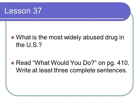 Lesson 37 What is the most widely abused drug in the U.S.?
