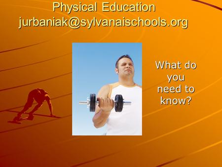 Physical Education What do you need to know?