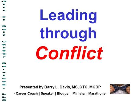 Leading through Conflict Presented by Barry L. Davis, MS, CTC, MCDP - Career Coach | Speaker | Blogger | Minister | Marathoner.