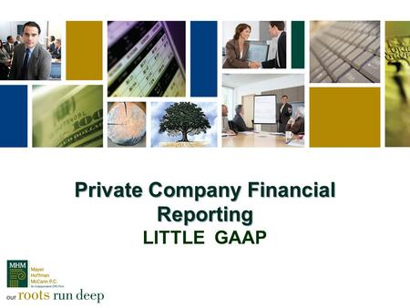 Private Company Financial Reporting Private Company Financial Reporting LITTLE GAAP.