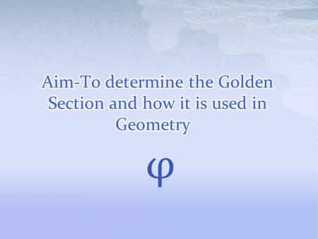 Φ.  The golden ratio is a ratio that states if the ratio of the sum of the quantities to the larger quantity is equal to the ratio of the larger quantity.