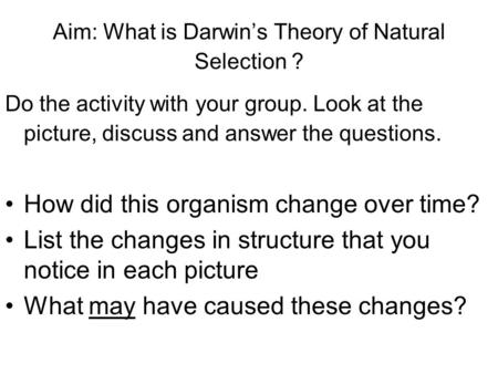 Aim: What is Darwin's Theory of Natural Selection ? Do the activity with your group. Look at the picture, discuss and answer the questions. How did this.