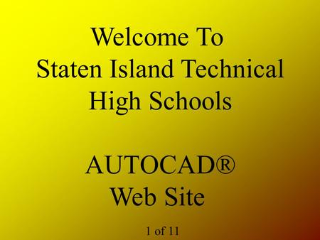 Welcome To Staten Island Technical High Schools AUTOCAD® Web Site 1 of 11.