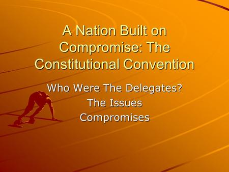 A Nation Built on Compromise: The Constitutional Convention