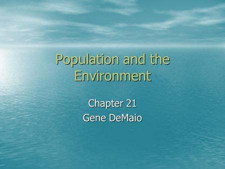 Population and the Environment Chapter 21 Gene DeMaio.