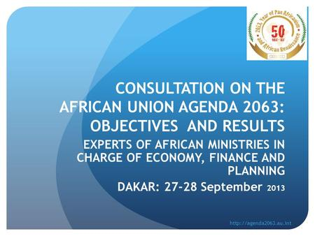 CONSULTATION ON THE AFRICAN UNION AGENDA 2063: OBJECTIVES AND RESULTS EXPERTS OF AFRICAN MINISTRIES IN CHARGE OF ECONOMY, FINANCE AND PLANNING DAKAR: 27-28.