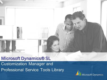 Microsoft Dynamics® SL Customization Manager and Professional Service Tools Library.