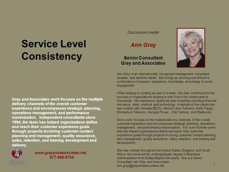 1 Discussion Leader Ann Gray Senior Consultant Gray and Associates Ann Gray is an internationally recognized management consultant, speaker, and seminar.