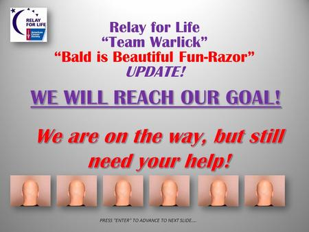 "Relay for Life ""Team Warlick"" ""Bald is Beautiful Fun-Razor"" UPDATE! PRESS ENTER TO ADVANCE TO NEXT SLIDE...."