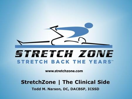 Logo Stretch Back the Years tm StretchZone | The Clinical Side Todd M. Narson, DC, DACBSP, ICSSD.
