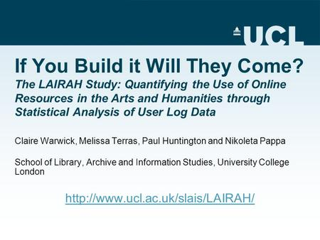 If You Build it Will They Come? The LAIRAH Study: Quantifying the Use of Online Resources in the Arts and Humanities through Statistical Analysis of User.