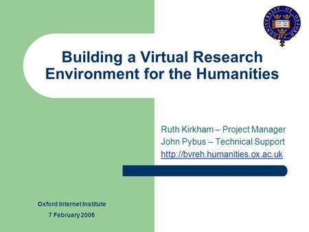 Building a Virtual Research Environment for the Humanities Ruth Kirkham – Project Manager John Pybus – Technical Support