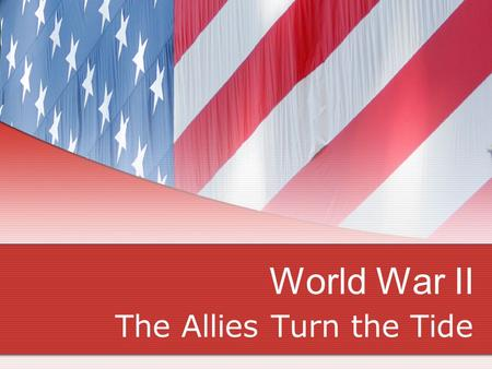 "World War II The Allies Turn the Tide. Axis Powers Plan for Victory Hitler sought to dominate Europe and eliminate ""inferior"" peoples Mussolini wanted."