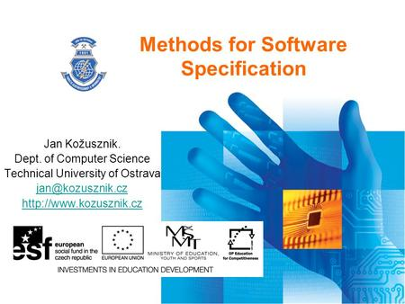 Methods for Software Specification Jan Kožusznik. Dept. of Computer Science Technical University of Ostrava