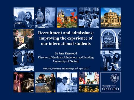 06/09/2007 Recruitment and admissions: improving the experience of our international students Dr Jane Sherwood Director of Graduate Admissions and Funding.