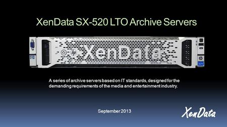XenData SX-520 LTO Archive Servers A series of archive servers based on IT standards, designed for the demanding requirements of the media and entertainment.