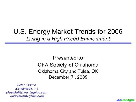 U.S. Energy Market Trends for 2006 Living in a High Priced Environment Presented to CFA Society of Oklahoma Oklahoma City and Tulsa, OK December 7, 2005.