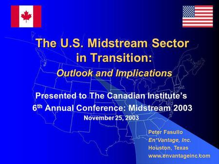 1 The U.S. Midstream Sector in Transition: Outlook and Implications Presented to The Canadian Institute's 6 th Annual Conference: Midstream 2003 November.