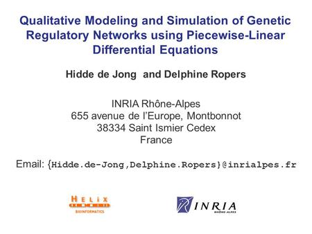 Qualitative Modeling and Simulation of Genetic Regulatory Networks using Piecewise-Linear Differential Equations Hidde de Jong and Delphine Ropers INRIA.