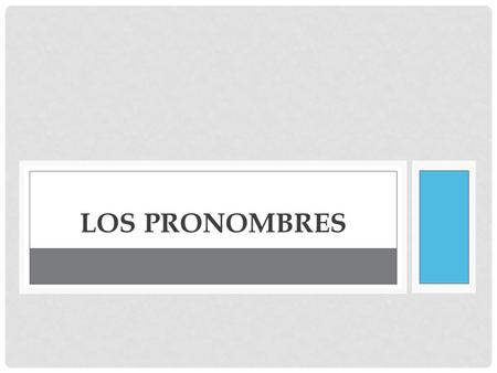 LOS PRONOMBRES. BACKGROUND To use pronouns correctly, you must first understand some basic grammatical concepts. Most importantly you need to know the.