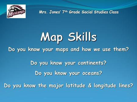 Map Skills Do you know your maps and how we use them?