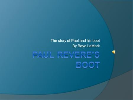 The story of Paul and his boot By Baye LaMark Young Paul.