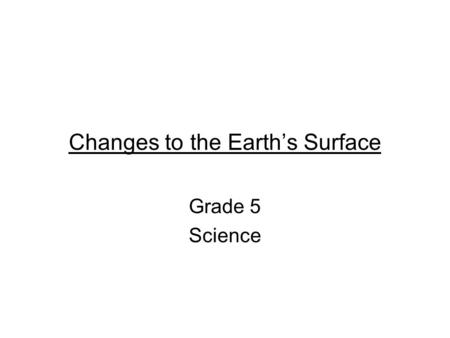 Changes to the Earth's Surface Grade 5 Science. Landforms Landforms are the physical features on the Earth's surface such as, valleys, rivers, mountains,