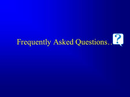 Frequently Asked Questions…. …about HIPAA Notice of Privacy Practices and Acknowledgement.