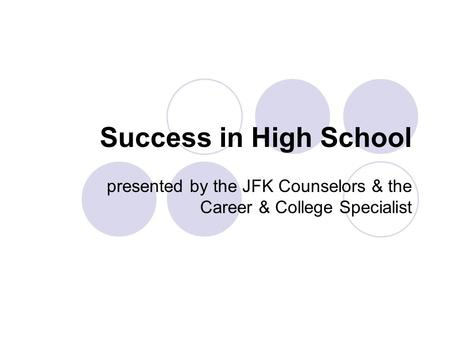 Success in High School presented by the JFK Counselors & the Career & College Specialist.