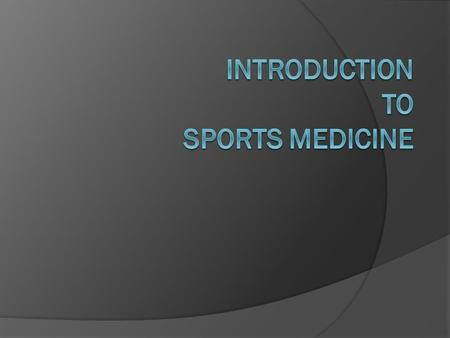 Sports Medicine  Definition: multidisciplinary approach to health care for those involved in exercise and sport.